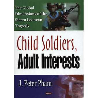 Child Soldiers - Adult Interests - The Global Dimensions of the Sierra