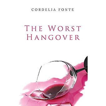 The Worst Hangover by Cordelia Fonte - 9781784654108 Book