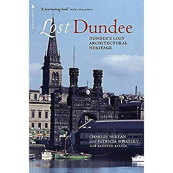 Lost Dundee - Dundee's Lost Architectural Heritage by Charles McKean -