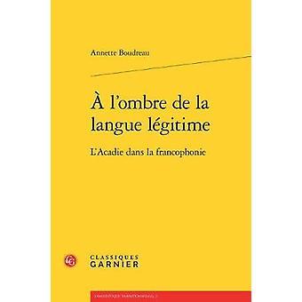 A l'ombre de la langue legitime by Annette Boudreau - 9782812459757 B
