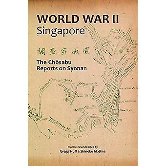 World War II Singapore - The Chosabu Reports on Syonan by Greg Huff -