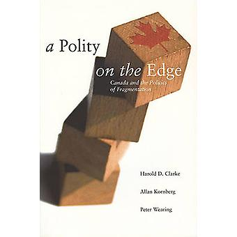 A Polity on the Edge - Canada and the Politics of Fragmentation by Har
