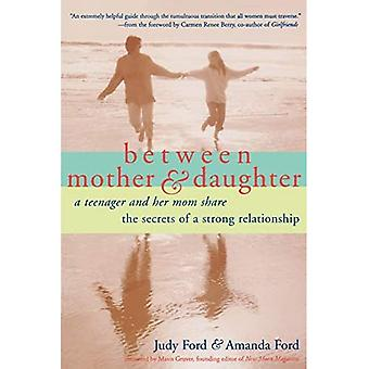 Between Mother and Daughter; A Teenager and Her Mom Share the Secrets of a Strong Relationship