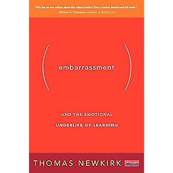 Embarrassment - And the Emotional Underlife of Learning by Thomas Newk
