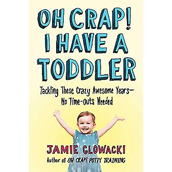 Oh Crap! I Have a Toddler - Tackling These Crazy Awesome Years-No Time