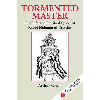 Tormented Master - The Life and Spiritual Quest of Rabbi Nahman of Bra