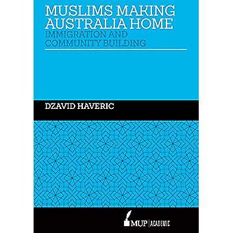 Musulmans faisant l'Australie à la maison - Immigration and Community Building par