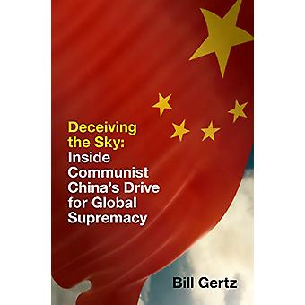 Deceiving the Sky - Inside Communist China's Drive for Global Supremac