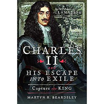Charles II and his Escape into Exile - Capture the King by Martyn R Be