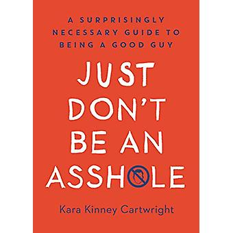 Just Don't Be An Asshole by Kara Kinney Cartwright - 9780593138472 Bo