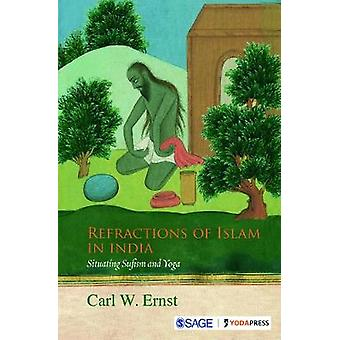 Refractions of Islam in India  Situating Sufism and Yoga by Carl W Ernst