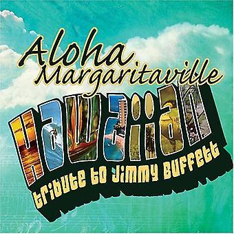 Aloha Margaritaville: Hawaiian Tribute to Jimmy Bu - Aloha Margaritaville: Hawaiian Tribute to Jimmy Bu [CD] USA import