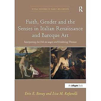 Faith, Gender and the Senses in Italian Renaissance and Baroque Art: Interpreting the Noli me tangere and Doubting Thomas (Visual Culture in Early Modernity)