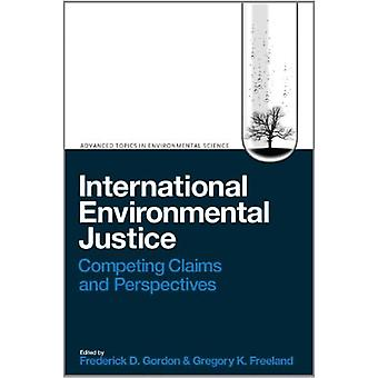 International Environmental Justice: Competing Claims and Perspectives (Advanced Topics in Environmental Science...