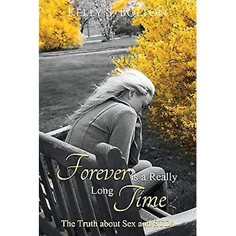 Forever Is A Really Long Time  The Truth About Sex and STDs by Kelly S Bolton