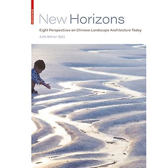 New Horizons  Eight Perspectives on Chinese Landscape Architecture Today by Edited by Jutta Kehrer
