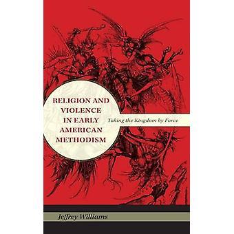 Uskonto ja väkivalta varhaisessa amerikkalaisessa metodismista - Valtakunnan valtaaminen