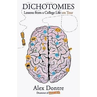 Dichotomies - Lessons from a College Life on Tour by Alex Dontre - 978