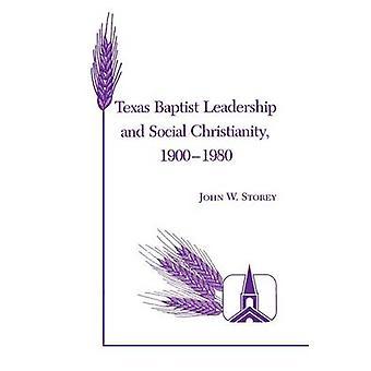 Texas Baptist Leadership and Social Christianity - 1900-1980 by John