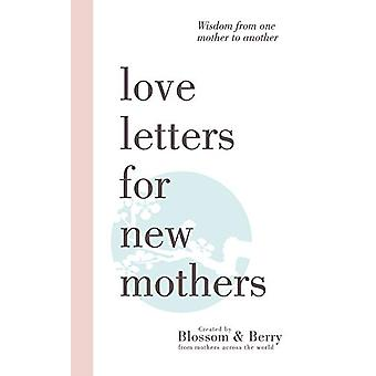 Love Letters For New Mothers - Wisdom from one mother to another by Ga