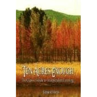 Ten Acres Enough - The Classic Guide to Independent Farming by Morris