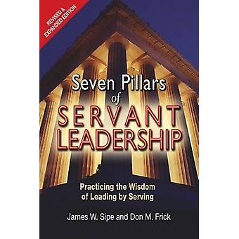 Seven Pillars of Servant Leadership by Sipe & James W.Frick & Don M.