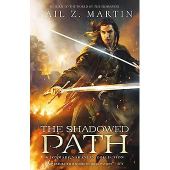 The Shadowed Path  A Jonmarc Vahanian Collection by Gail Z Martin