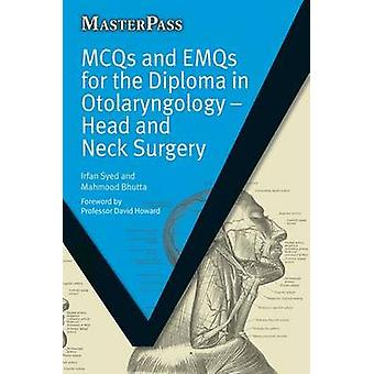 MCQs and EMQs for the Diploma in Otolaryngology Head and Neck Surgery by Irfan & Syed