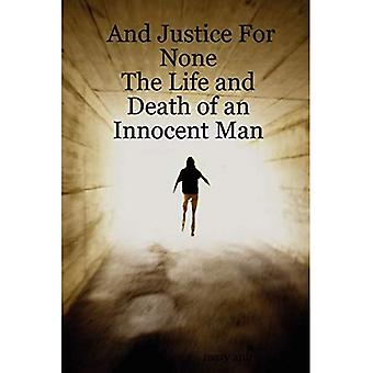 And Justice for None the Life and Death