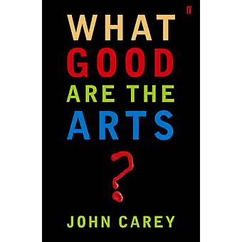 What Good are the Arts? (Main) by John Carey - 9780571226030 Book