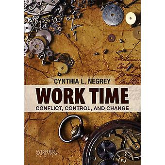 Work Time - Conflict - Control and Change by Cynthia L. Negrey - 97807
