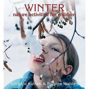Vinter naturaktiviteter for børn af Irmgard Kutsch - Brigitte Wa