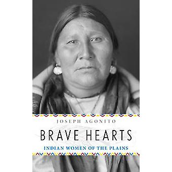 Brave Hearts - Indian Women of the Plains by Joseph Agonito - 97814930