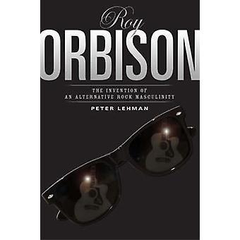 Roy Orbison - Erfindung eine Alternative-Rock-Männlichkeit von Peter Le