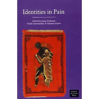 Identities in Pain by Susanne Ewert - Jonas Frykman - Nadia Seremitak