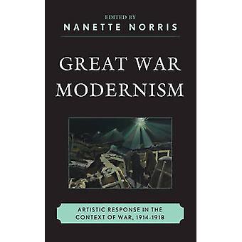Great War Modernism - Artistic Response in the Context of War - 1914-1