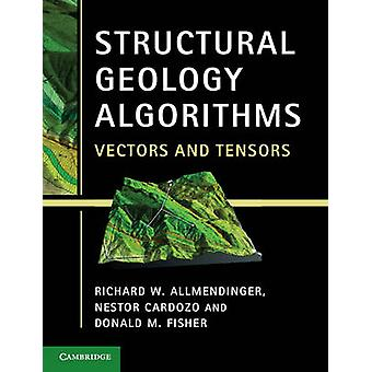 Structural Geology Algorithms - Vectors and Tensors by Richard W. Allm