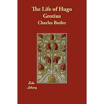 Das Leben von Hugo Grotius von Butler & Charles