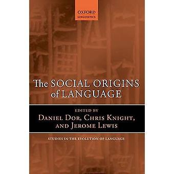 Los orígenes sociales del lenguaje por Editado por Daniel Dor & Editado por Chris Knight & Editado por Jerome Lewis
