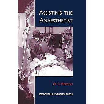 Assisting the Anaesthetist by Morton & N. S.