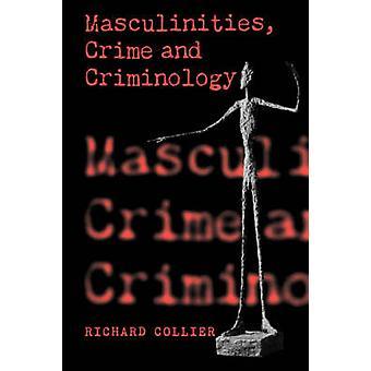 Maskuliniteter brottslighet och kriminologi av Collier & Richard