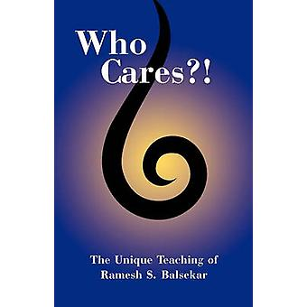 Who Cares The Unique Teaching of Ramesh S. Balsekar by Blasekar & Ramesh S