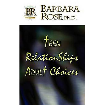 Teen Relationships Adult Choices by ROSE & BARBARA