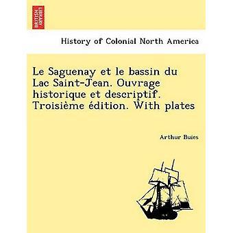 Le Saguenay et le bassin du Lac SaintJean. Ouvrage historique et descriptif. Troisieme editie. Met platen door Buies & Arthur
