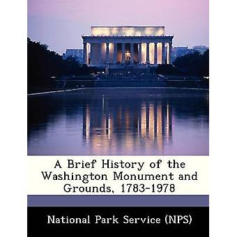 A Brief History of the Washington Monument and Grounds 17831978 by National Park Service NPS