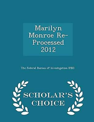 Marilyn Monroe ReProcessed 2012  Scholars Choice Edition by The Federal Bureau of Investigation FBI