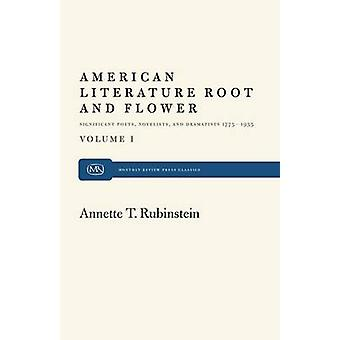 American Literature Root and Flower by Rubinstein & Annette T.