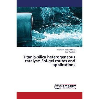 TitaniaSilica heterogener Katalysator SolGel Routen und Anwendungen von Shao mit Namwel