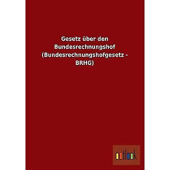 Gesetz Uber Den Bundesrechnungshof Bundesrechnungshofgesetz Brhg par Outlook Verlag