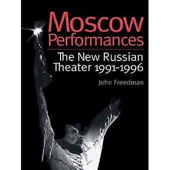 Moskau-Aufführungen der neuen russischen Theater 19911996 von Freedman & John